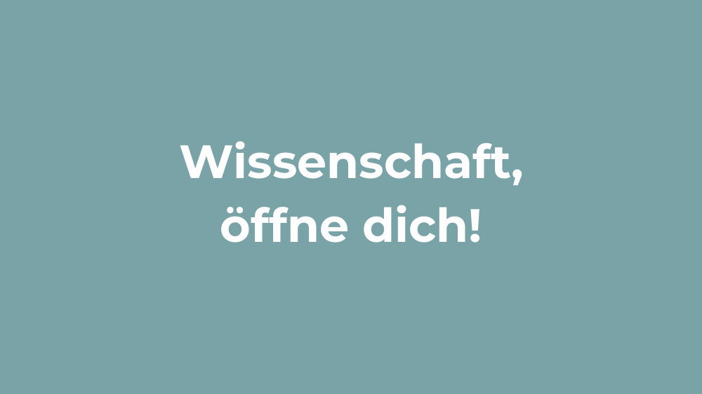 Wissenschaft, öffne dich. CC BY-SA 4.0 (https://creativecommons.org/licenses/by-sa/4.0/)